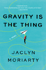 Gravity Is the Thing A Novel