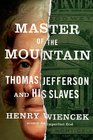 Master of the Mountain Thomas Jefferson and His Slaves