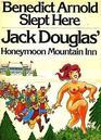 Benedict Arnold Slept Here Jack Douglas' Honeymoon Mountain Inn