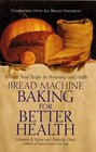 Bread Machine Baking for Better Health Delicious Bread Recipes for Brimming Good Health
