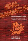 Real Barbecue The Classic Barbecue Guide to the Best Joints Across the USA --- with Recipes Porklore and More