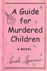 A Guide for Murdered Children: A Novel