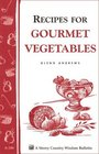 Recipes for Gourmet Vegetables  Storey Country Wisdom Bulletin A-106