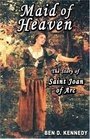 Maid of Heaven The Story of Saint Joan of Arc