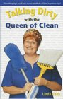 Talking Dirty with the Queen of Clean Housekeeping's Royal Lady Shares Hundreds of Fast Ingenious Tips