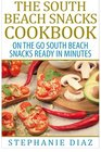 The South Beach Snacks Cookbook On the Go South Beach Snacks Ready in Minutes