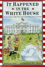 It Happened in the White House Extraordinary Tales from America's Most Famous Home