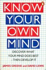 Know Your Own Mind Discover What Your Mind Does Best Then Develop It
