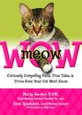 MeowWOW Curiously Compelling Facts True Tales and Trivia Even Your Cat Won't Know