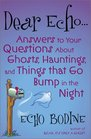 Dear Echo Answers to Your Questions About Ghosts Hauntings and Things That Go Bump in the Night