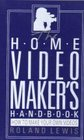 Home Video Makers Handbook How to Make Your Own Videos