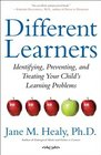 Different Learners Identifying Preventing and Treating Your Child's Learning Problems