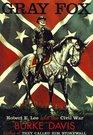 Gray Fox Robert E Lee and the Civil War