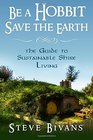 Be a Hobbit, Save the Earth:: the Guide to Sustainable Shire Living