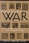 Postmodern War The New Politics of Conflict