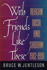 With Friends Like These Reagan Bush and Saddam 19821990