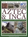 The History of the Aztec  Inca Two Illustrated Reference Books Discover the history myths and cultures of the ancient peoples of Central and South America with 1000 photographs