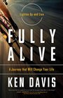 Fully Alive Lighten Up and Live Again-A Journey that Will Change Your LIfe