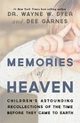 Memories of Heaven: Children's Astounding Recollections of the Time Before They Came to Earth
