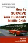 How to Survive Your Husband's Midlife Crisis Strategies and Stories from the Midlife Wives Club