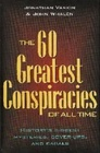 The 60 Greatest Conspiracies of All Time: History's Biggest Mysteries, Cover-ups and Cabals