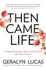 Then Came Life Living with Courage Spirit and Gratitude After Breast Cancer