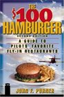 The $100 Hamburger : A Guide to Pilots' Favorite Fly-In Restaurants,  Second Edition