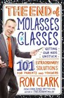 The End of Molasses Classes: Getting Our Kids Unstuck -- 101 Extraordinary Solutions for Parents and Teachers