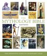 The Mythology Bible The Definitive Guide to Legendary Tales