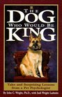 The Dog Who Would Be King Tales and Surprising Lessons from a Pet Psychologist