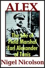 Alex  The Life Of Field Marshal Earl Alexander Of Tunis