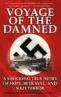 Voyage of the Damned A Shocking True Story of Hope Betrayal and Nazi Terror
