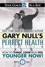 Gary Null's Perfect Health System How to Think Look and Feel Younger Now