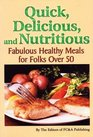 Quick, Delicious, and Nutritious: Fabulous Healthy Meals for Folks Over 50