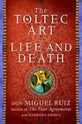 The Toltec Art of Life and Death A Story of Discovery