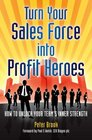 Turn Your Sales Force into Profit Heroes Secrets for Unlocking Your Team's Inner Strength