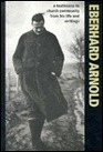 Eberhard Arnold A Testimony to Church Community from His Life and Writings
