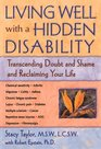 Living Well With a Hidden Disability: Transcending Doubt and Shame and Reclaiming Your Life
