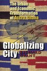 Globalizing City The Urban and Economic Transformation of Accra Ghana