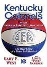 Kentucky Colonels of the American Basketball Association The Real Story of a Team Left Behind