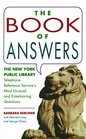 The Book of Answers The New York Public Library Telephone Reference Service's Most Unusual and Entertaining Questions