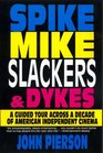 Spike Mike Slackers Dykes A Guided Tour Across a Decade of American Independent Cinema