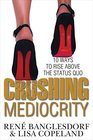Crushing Mediocrity: 10 Ways to Rise Above the Status Quo