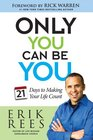 Only You Can Be You 21 Days to Making Your Life Count