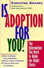 Is Adoption for You : The Information You Need to Make the Right Choice