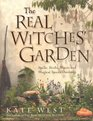The Real Witches' Garden Spells Herbs Plants and Magical Spaces Outdoors