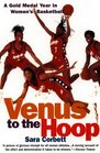 Venus to the Hoop  A Gold Medal Year in Women's Basketball
