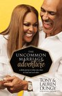 The Uncommon Marriage Adventure A Daily Journey to Draw You Closer to God and Each Other