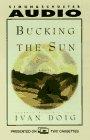 BUCKING THE SUN A NOVEL CASSETTE
