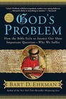God's Problem How the Bible Fails to Answer Our Most Important Question  Why We Suffer